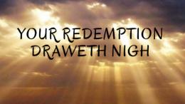 redemption is near